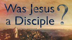 Was Jesus a Disciple featured image