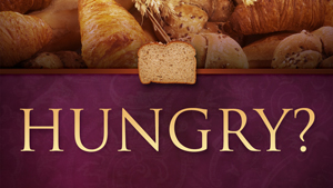 """Featured Image for sermon, """"Hungry?"""""""