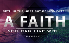 """Featured Image for """"A Faith You Can Live With,"""" Part 1 in the series, """"Getting the Most out of Life."""""""