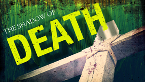 """Featured image for """"The Shadow of Death,"""" the final message in our Lent Season 2016, """"Give it Up."""""""