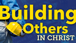 Building Others in Christ Featured Image-construction worker with blueprint background of cranes and John 3:16